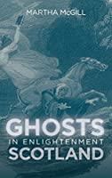 Ghosts in Enlightenment Scotland (Scottish Historical Review Monograph Second)