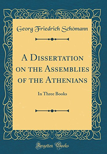 A Dissertation on the Assemblies of the Athenians: In Three Books (Classic Reprint)