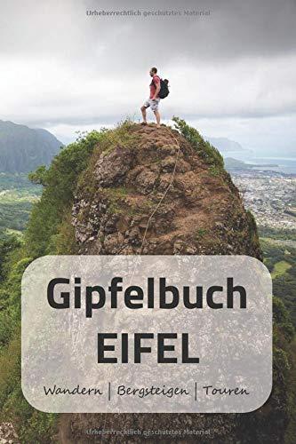 Gipfelbuch EIFEL Wandern | Bergsteigen | Touren: A5 Gipfelbuch | Gipfel Logbuch | 106 vorgedruckte Vorlagen für Gipfelrouten | Logbuch für Kletterer ... professioneller Kletterer oder Bergsteiger