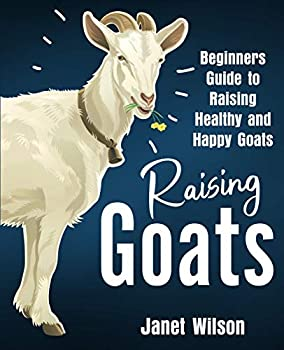 Raising Goats  Beginners Guide to Raising Healthy and Happy Goats