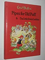 Pipes for Old Puff / The Little Down Cushion (Enid Blyton Library) 0861630971 Book Cover