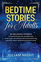 Bedtime Stories for Adults: 20 Relaxing Stories to Sleep Better and Heal Your Body with Mindfulness, Self-Hypnosis and Guided Meditations for Stress, Anxiety, Depression and Panic Attacks