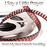 I Say a Little Prayer (From 'My Best Friend's Wedding')