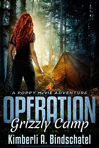 Operation Grizzly Camp: An edge-of-your-seat survival thriller in the savage wilderness of Alaska (Poppy McVie Mysteries Book 3) by [Kimberli A. Bindschatel]