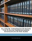 Sul Tipo De' Tetradrammi Di Segesta: E Su Di Alcune Rappresentazioni Numismatiche Di Pane Agreo (Italian Edition)