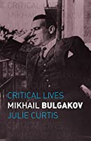 Mikhail Bulgakov (Critical Lives)