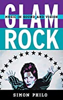 Glam Rock: Music in Sound and Vision (Tempo a Rowman & Littlefield Music Series on Rock, Pop, and Culture)