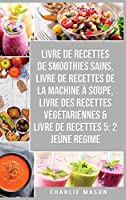livre de recettes de smoothies sains, livre de recettes de la machine à soupe, Livre Des Recettes Végétariennes & Livre De Recettes 5: 2 Jeûne Regime