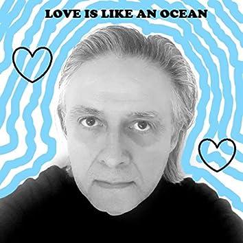 LOVE IS LIKE AN OCEAN