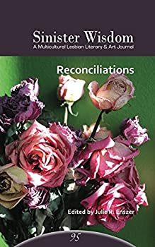 Sinister Wisdom 95: Reconciliations - Book #95 of the Sinister Wisdom