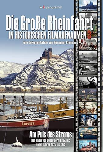 Die Große Rheinfahrt in historischen Filmaufnahmen 3 - Am Puls des Stroms