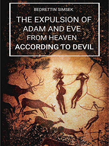 The Expulsion of Adam and Eve from Heaven According to The Devil by [Bedrettin Simsek]