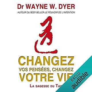 Changez vos pensées, changez votre vie     La sagesse du Tao              De :                                                                                                                                 Wayne W. Dyer                               Lu par :                                                                                                                                 Vincent Davy                      Durée : 4 h et 52 min     36 notations     Global 4,5