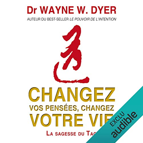 Changez vos pensées, changez votre vie     La sagesse du Tao              By:                                                                                                                                 Wayne W. Dyer                               Narrated by:                                                                                                                                 Vincent Davy                      Length: 4 hrs and 52 mins     Not rated yet     Overall 0.0