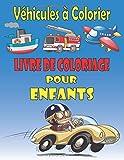 Véhicules à colorier livre de coloriage pour enfants: Voitures livre de coloriage, Des Voiture, Camions, Avions, Bateaux et Beaucoup d'Autres Motifs pour Enfants.
