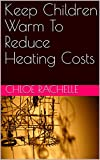 Keep Children Warm To Reduce Heating Costs (English Edition)