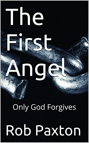 The First Angel: Only God Forgives (English Edition)