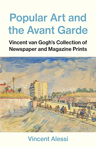 Popular Art and the Avant-garde: Vincent van Gogh's Collection of Newspaper and Magazine Prints (Art History)