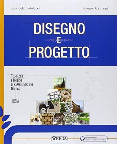 Disegno e progetto. Per le tecnologie e tecniche di rappresentazione grafica. Per le Scuole superiori. Con e-book. Con espansione online