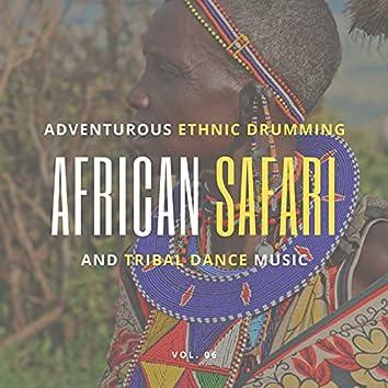 African Safari - Adventurous Ethnic Drumming And Tribal Dance Music, Vol. 06