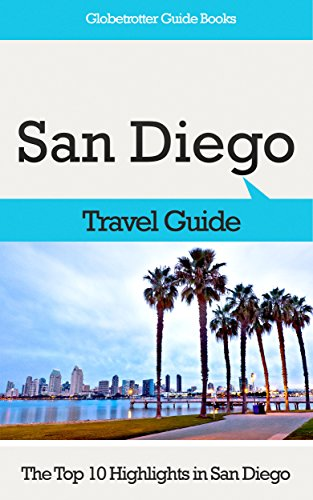 San Diego Travel Guide: The Top 10 Highlights in San Diego (Globetrotter Guide Books) (English Edition)