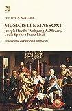 Musicisti e massoni. Joseph Haydn, Wolfgang A. Mozart, Louis Spohr e Franz Liszt