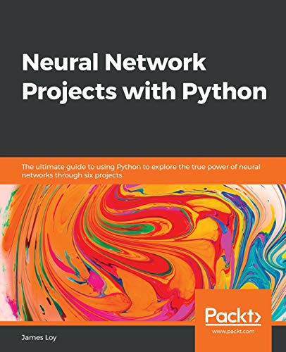 Compare Textbook Prices for Neural Network Projects with Python: The ultimate guide to using Python to explore the true power of neural networks through six projects  ISBN 9781789138900 by Loy, James