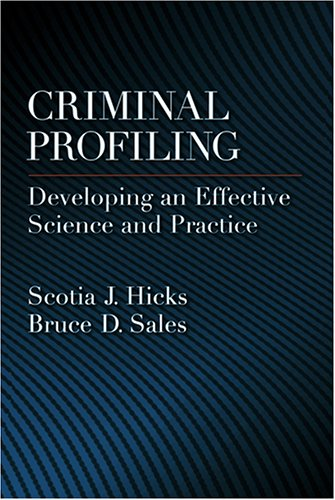 Criminal Profiling: Developing an Effective Science And Practice (LAW AND PUBLIC POLICY: PSYCHOLOGY AND THE SOCIAL SCIEN