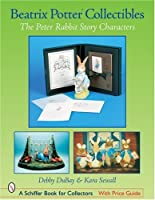 Beatrix Potter Collectibles: The Peter Rabbit Story Characters (Schiffer Book for Collectors)