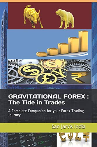 GRAVITATIONAL  FOREX :  The Tide in Trades: A Complete Companion for your Forex Trading Journey
