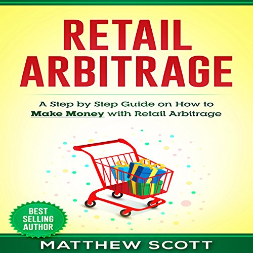 Retail Arbitrage: A Step-by-Step Guide on How to Make Money with Retail Arbitrage audiobook cover art