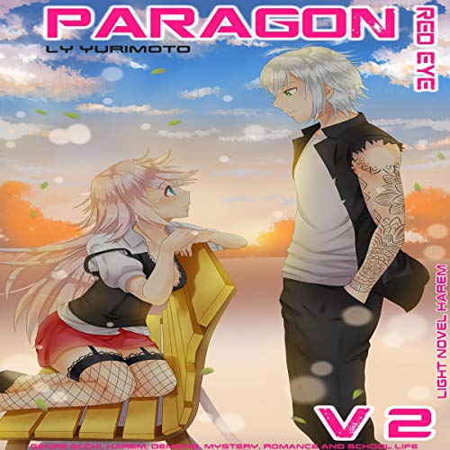 Paragon - Red Eye VOL. 2 light novel harem: Genre ecchi ,harem, demons , mystery ,romance and school life Audiobook By Ly Yurimoto cover art