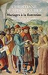 Mariages à la florentine. Femmes et vie de famille à Florence. XIVe-XVe siècle par Klapisch-Zuber