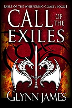 Call of the Exiles (An Epic Fantasy Novel) (Fable of the Whispering Coast Book 1) by [Glynn James]