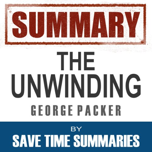 Summary: The Unwinding, George Packer audiobook cover art