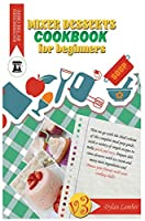 Mixer dessert cookbook for beginners V.3: Here we go with the third volume of this complete meal prep guide, with a variety of simple recipes to make quick and easy. Prepare delicious desserts with ice cream and many more ingredients and Amaze your friend