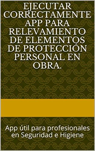 Ejecutar correctamente App para Relevamiento de Elementos de Protección Personal en Obra.:...