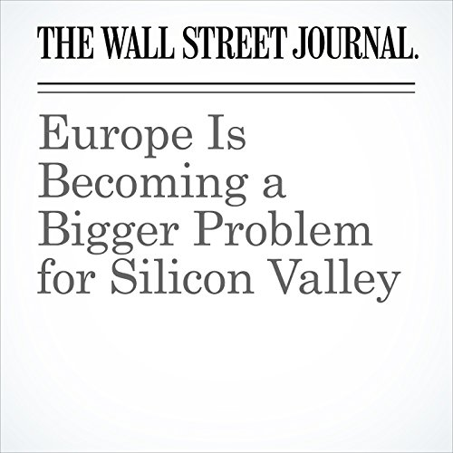 Europe Is Becoming a Bigger Problem for Silicon Valley copertina
