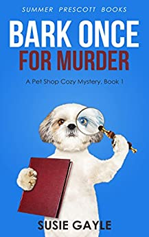Bark Once For Murder: A Pet Shop Cozy Mystery, Book 1 (Pet Shop Cozy Mysteries) by [Susie Gayle]