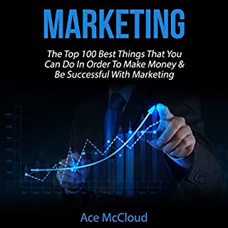 Marketing: The Top 100 Best Things That You Can Do in Order to Make Money & Be Successful with Marketing cover art