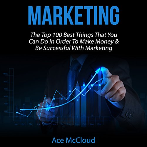 Marketing: The Top 100 Best Things That You Can Do in Order to Make Money & Be Successful with Marketing audiobook cover art