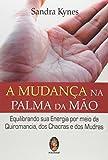 A mudança na palma da mão: Equilibrando sua energia por meio da quiromancia, dos chacras e dos mudras