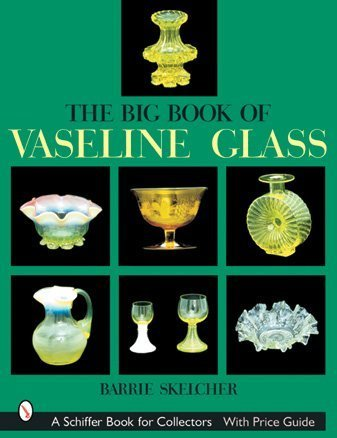 Compare Textbook Prices for The Big Book of Vaseline Glass Schiffer Book for Collectors Illustrated Edition ISBN 9780764314742 by Skelcher, Barrie