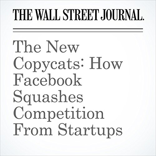 The New Copycats: How Facebook Squashes Competition From Startups | Betsy Morris