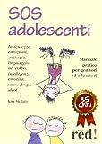 SOS adolescenti. Manuale pratico per genitori ed educatori