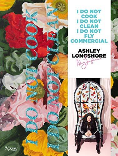 Ashley Longshore: I Do Not Cook, I Do Not Clean, I Do Not Fly Commercial