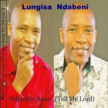 Tell Me Lord/Ndixelele Bawo