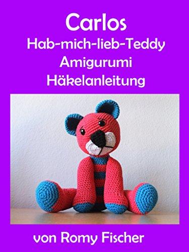 Carlos Hab-mich-lieb-Teddy: Amigurumi Häkelanleitung