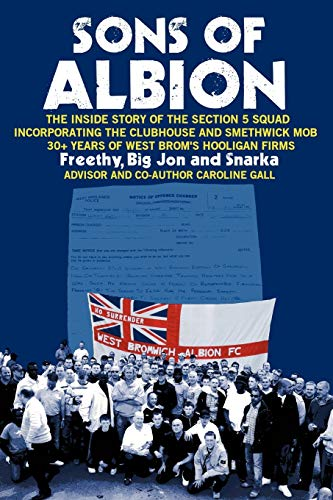 Sons of Albion: The Inside Story of the Section 5 Squad Incorporating the Clubhouse and Smethwick Mob 30+ Years of West Brom's Hooligan Firms