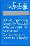 Robust Engineering Design-by-reliability With Emphasis on Mechanical Components And Structural Reliability - Dimitri B. Kececioglu